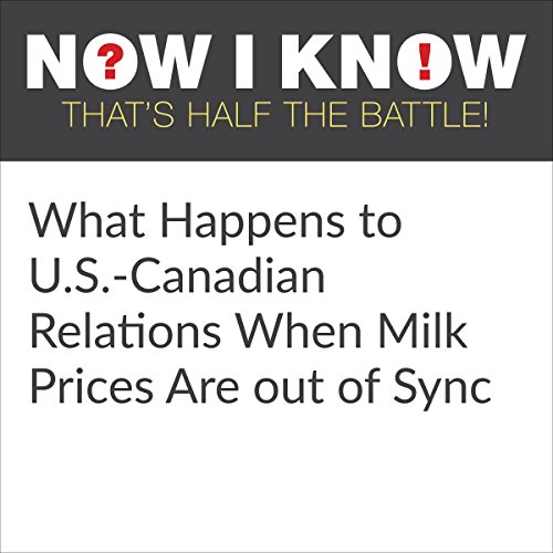 What Happens to US-Canadian Relations When Milk Prices Are out of Sync audiobook cover art