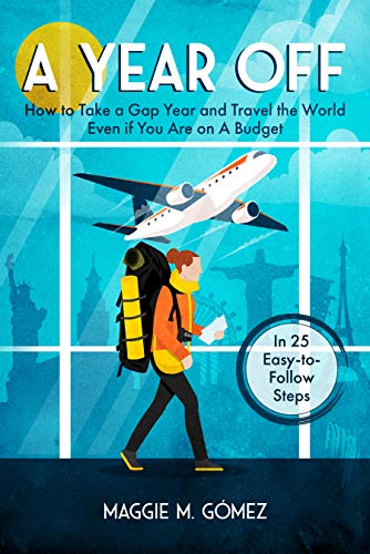 A Year Off: How to Take a Gap Year and Travel the World Even if You Are on a Budget (The Nomadelle Travels the World Book 1) (English Edition)