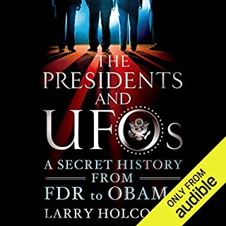 The Presidents and UFOs     A Secret History from FDR to Obama              By:                                                                                                                                 Larry Holcombe                               Narrated by:                                                                                                                                 Oliver Wyman                      Length: 9 hrs and 39 mins     237 ratings     Overall 4.2