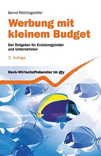 Werbung mit kleinem Budget: Der Ratgeber für Existenzgründer und Unternehmen (Beck-Wirtschaftsberater im dtv)
