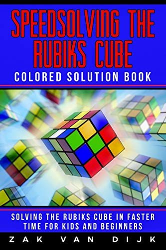 Speedsolving the Rubik's Cube Colored Solution Book: Solving the Rubik's Cube in Faster Time for Kids and Beginners