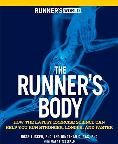 Runner's World The Runner's Body: How the Latest Exercise Science Can Help You Run Stronger, Longer, and Faster