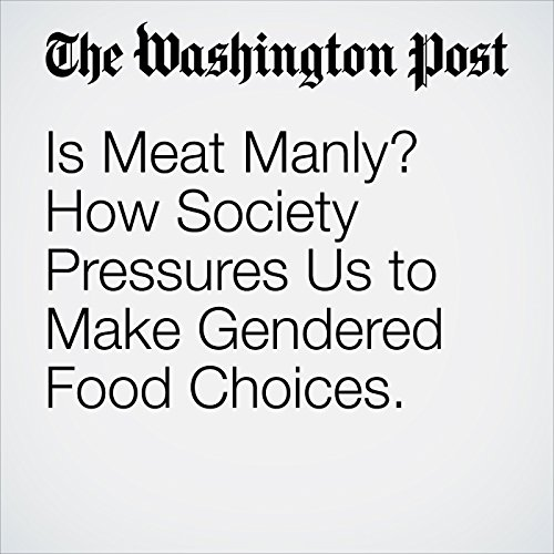 Is Meat Manly? How Society Pressures Us to Make Gendered Food Choices. copertina