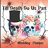 Till Death Do Us Part Journal Planner: Gothic Romance , Skull Wedding Planner, Bride Groom Red Rose Skull A Spooky, Creepy Theme For Halloween Party, Gothic Wedding Party , Full-color interior