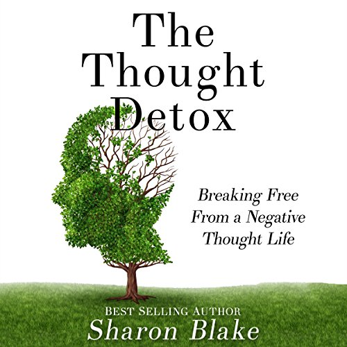 The Thought Detox: Breaking Free from a Negative Thought Life audiobook cover art