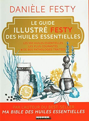 Le guide illustré festy des huiles essentielles