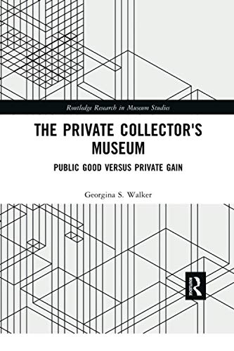Compare Textbook Prices for The Private Collector's Museum Routledge Research in Museum Studies 1 Edition ISBN 9780367728861 by Walker, Georgina