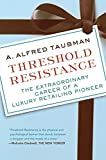 Image of Threshold Resistance: The Extraordinary Career of a Luxury Retailing Pioneer