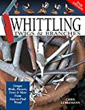 Whittling Twigs & Branches, 2nd Edition: Unique Birds, Flowers, Trees & More from Easy-to-Find Wood (Fox Chapel Publishing) Step-by-Step, Create Unique Keepsakes & Gifts with Just Your Pocketknife