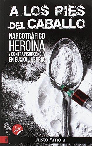 A los pies del caballo: Narcotráfico, heroína y contrainsurgencia en Euskal Herria (ORREAGA)