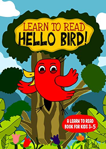 Learn to Read : Hello Bird! - A Learn to Read Book for Kids 3-5: An early reading book for kindergarten kids and preschoolers (Learn to Read Happy Bird 1) (English Edition)