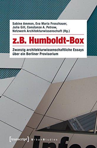 z.B. Humboldt-Box: Zwanzig architekturwissenschaftliche Essays über ein Berliner Provisorium (mit einem Geleitwort von Kurt W. Forster) (Urban Studies)