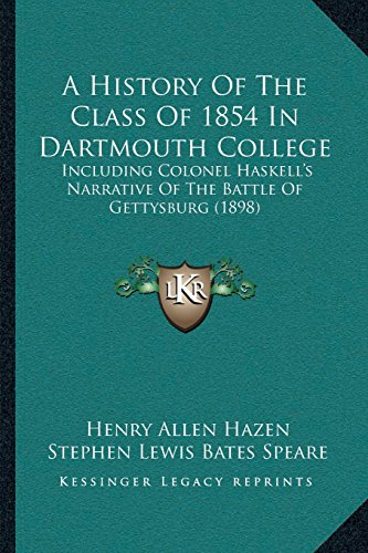 Price comparison product image A History Of The Class Of 1854 In Dartmouth College: Including Colonel Haskells Narrative Of The Battle Of Gettysburg (1898)