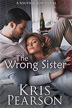 The Wrong Sister: Forbidden brother-in-law second chance romance (The South & Sexy Series Book 5) by [Kris Pearson]