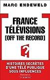 France Télévisions, Off the Record - Histoires secretes d'une tele publique sous influences (EnQuête) - Format Kindle - 9782081254428 - 14,99 €
