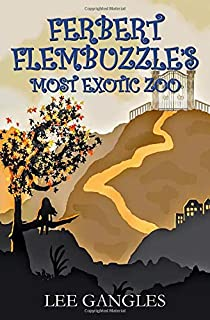 Ferbert Flembuzzle's Most Exotic Zoo