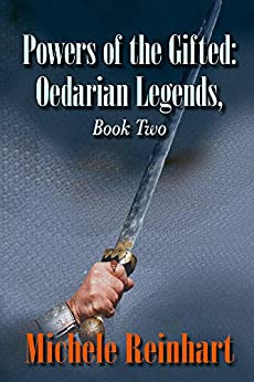 Powers of the Gifted: Oedarian Legend, book two (Oedarian Legends 2) by [Michele Reinhart]