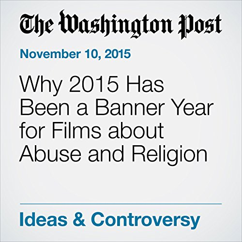 Why 2015 Has Been a Banner Year for Films about Abuse and Religion audiobook cover art