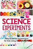 Home Science Experiments for Kids: Easy Science Experiments for Kids Using Household Stuff