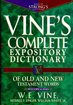 Vine s Complete Expository Dictionary of Old and New Testament Words  With Topical Index  Word Study