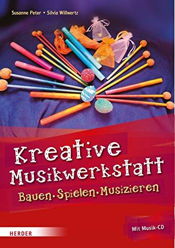 Kreative Musikwerkstatt: Bauen – Spielen – Musizieren