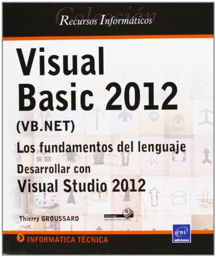 Visual Basic 2012 (VB.NET). Los Fundamentos Del Lenguaje. Desarrollar Con Visual Studio 2012