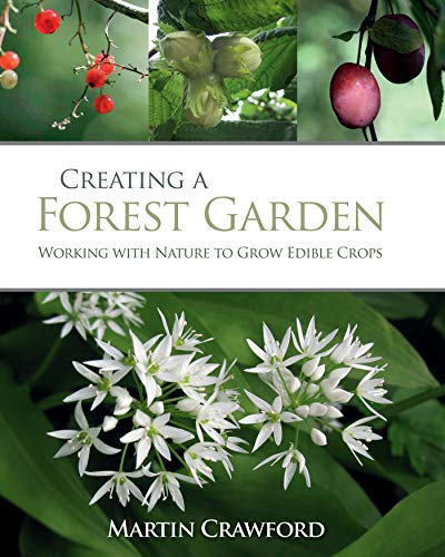 Creating a Forest Garden: Working with Nature to Grow Edible Crops by [Martin Crawford, Joanna Brown]