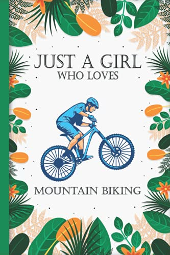 Just A Girl Who Loves Mountain Bikes: Mountain Bike Lovers Blank Lined Journal Notebook for Women, Girls, and Kids
