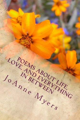 Book: Poems About Life, Love, And Everything In Between by JoAnne Myers