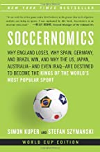 Soccernomics: Why England Loses, Why Spain, Germany, and Brazil Win, and Why the U.S, Japan, Australia and Even Iraq Are Destined to Become the Kings of the World s Most Popular Sport