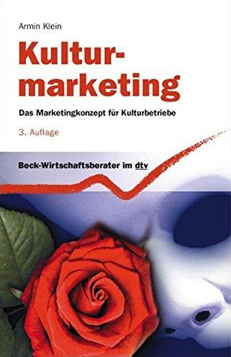 Kulturmarketing: Das Marketingkonzept für Kulturbetriebe (Beck-Wirtschaftsberater im dtv)