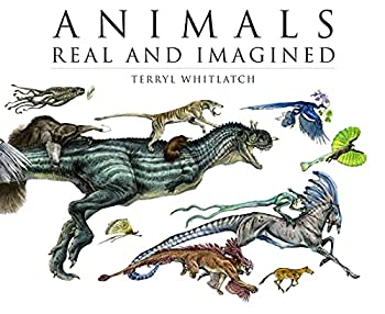 Animals Real and Imagined  Fantasy of What Is and What Might Be