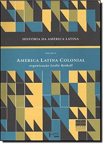 História da América Latina: América Latina Colonial (Volume 2)