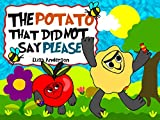 The Potato That Did Not Say Please : A bedtime picture story book with morals for children ages 3 to 5 with a very special lesson: A tale about emotions, ... teaching kids appreciation (Pop Potato 4)
