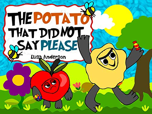 The Potato That Did Not Say Please : A bedtime picture story book with morals for children ages 3 to 5 with a very special lesson: A tale about emotions, ... (Pop Potato 4) (English Edition)