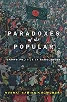 Paradoxes of the Popular: Crowd Politics in Bangladesh (South Asia in Motion)