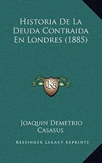 Historia de La Deuda Contraida En Londres (1885)
