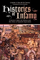 Histories of Infamy: Francisco Lopez De Gomara and the Ethics of Spanish Imperialism