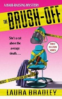 The Brush-Off: A Hair-raising Mystery (Hair Raising Mystery Book 1) by [Laura Bradley]