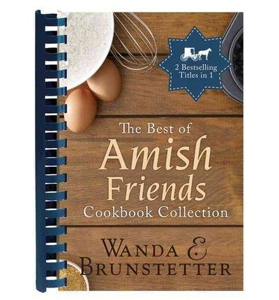 [ THE BEST OF AMISH FRIENDS COOKBOOK COLLECTION ] By Brunstetter, Wanda E ( Author) 2013 [ Spiral ]
