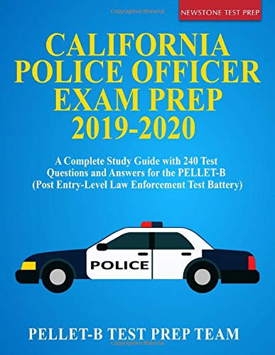 California Police Officer Exam Prep 2019-2020: A Complete Study Guide with 240 Test Questions and Answers for the PELLET-B (Post Entry-Level Law Enforcement Test Battery)