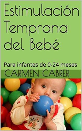 Estimulación Temprana del Bebé: Para infantes de 0-24 meses