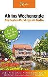 Ab ins Wochenende – Die besten Kurztrips ab Berlin: 38 Orte für ein perfektes Wochenende