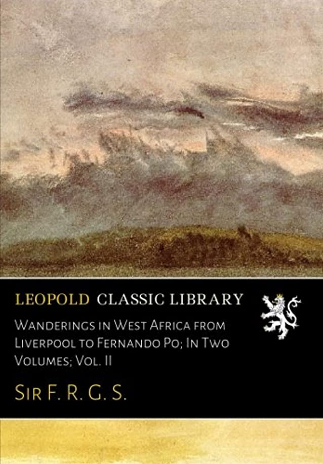 ありそう疲労繰り返しWanderings in West Africa from Liverpool to Fernando Po; In Two Volumes; Vol. II