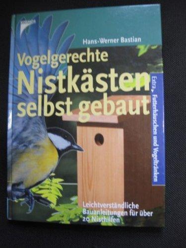 Vogelgerechte Nistkästen selbst gebaut. Leichtverständliche Bauanleitungen für über 20 Nisthilfen