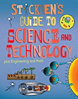 Stickmen's Guide to Science and Technology Plus Engineering and Math (Stickmen's Guides)