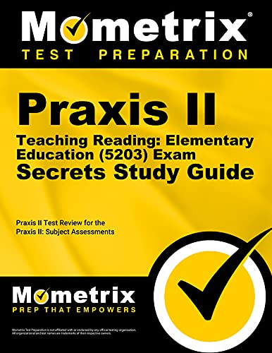 Praxis Ii Teaching Reading Elementary Education 5203 Exam Secrets Study Guide Praxis Ii Test Review For The Praxis Ii Subject Assessments Mometrix Secrets Study Guides