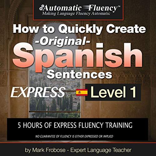 Couverture de How to Quickly Create Original Spanish Sentences Express