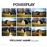 Powerplay- Welcome Home