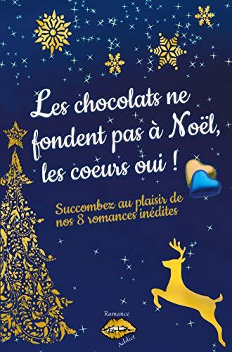 Les chocolats ne fondent pas à Noël, les coeurs oui !: Succombez au plaisir de nos 8 romances de Noël inédites